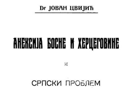 Dr Jovan Cvijić – Aneksija Bosne i Hercegovine i srpski problem